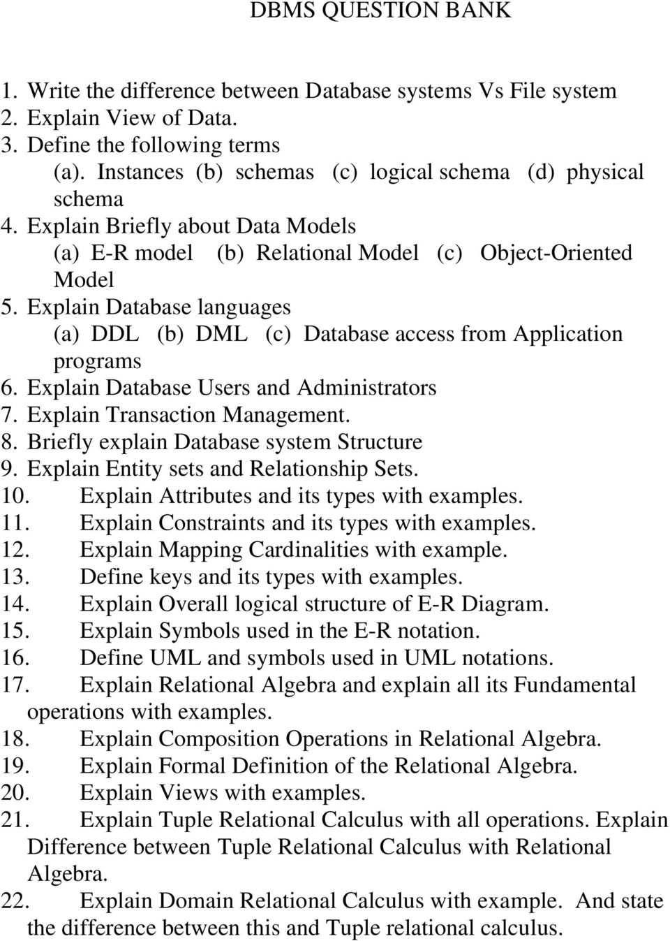 Explain Database languages (a) DDL (b) DML (c) Database access from Application programs 6. Explain Database Users and Administrators 7. Explain Transaction Management. 8.