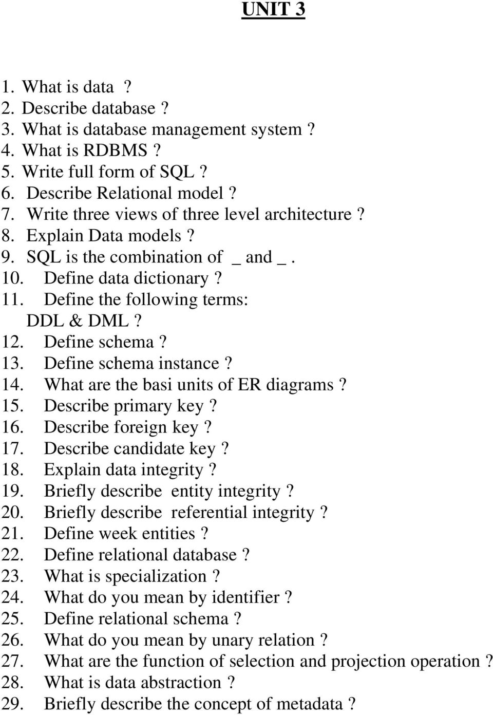 13. Define schema instance? 14. What are the basi units of ER diagrams? 15. Describe primary key? 16. Describe foreign key? 17. Describe candidate key? 18. Explain data integrity? 19.