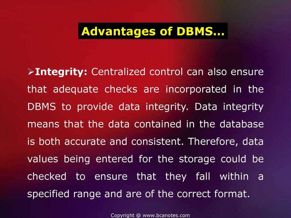 Data integrity means that the data contained in the database is both accurate and