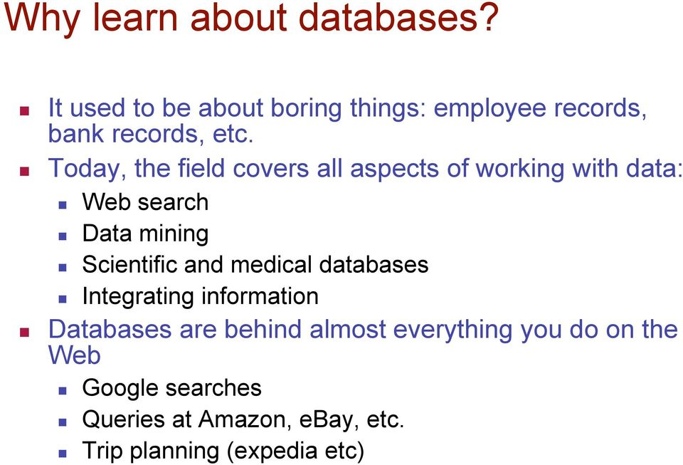 Today, the field covers all aspects of working with data: Web search Data mining Scientific