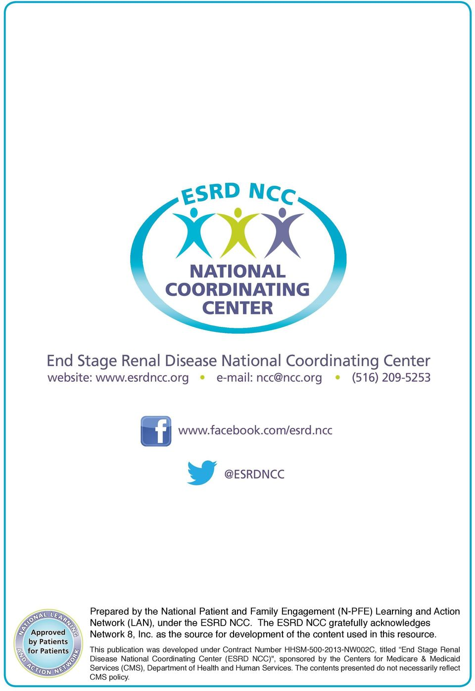 The ESRD NCC gratefully acknowledges Network 8, Inc. as the source for development of the content used in this resource.