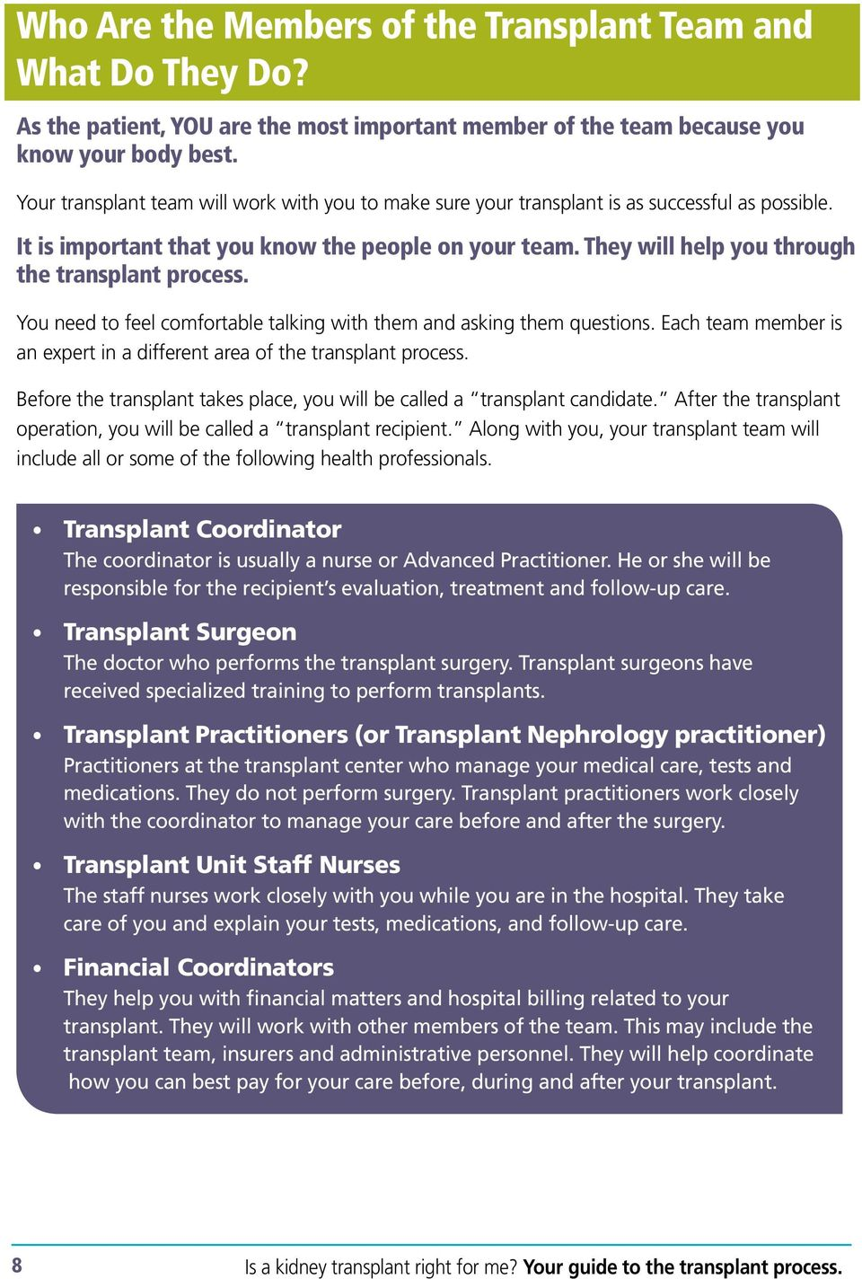 They will help you through the transplant process. You need to feel comfortable talking with them and asking them questions.