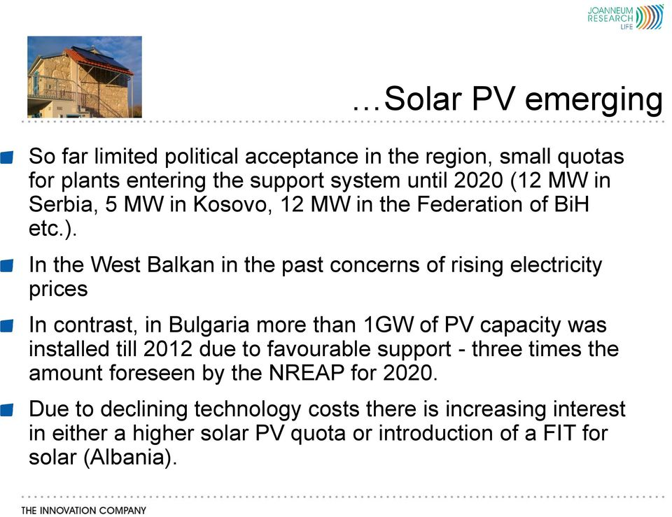 In the West Balkan in the past concerns of rising electricity prices In contrast, in Bulgaria more than 1GW of PV capacity was installed till
