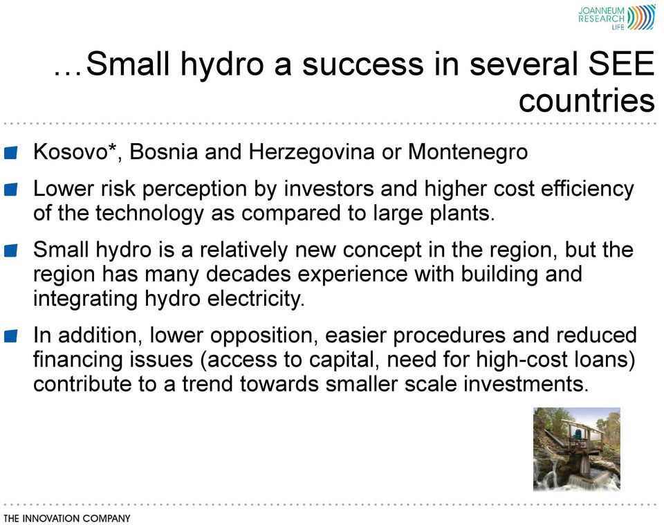 Small hydro is a relatively new concept in the region, but the region has many decades experience with building and integrating