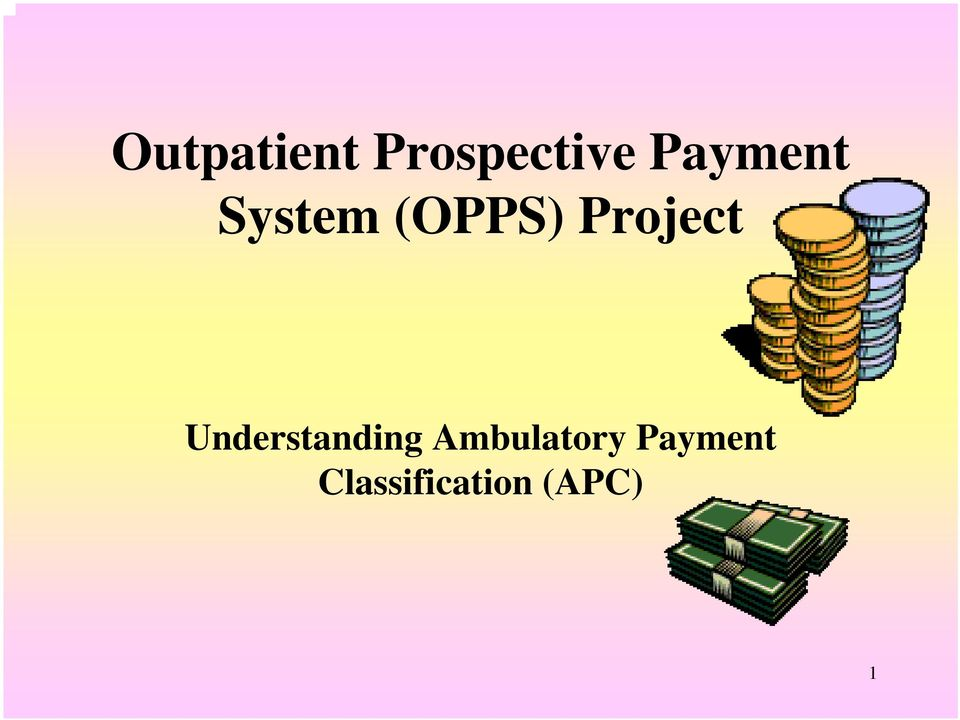 Outpatient Prospective Payment System (OPPS) Project. Understanding  Ambulatory Payment Classification (APC) - PDF Free Download