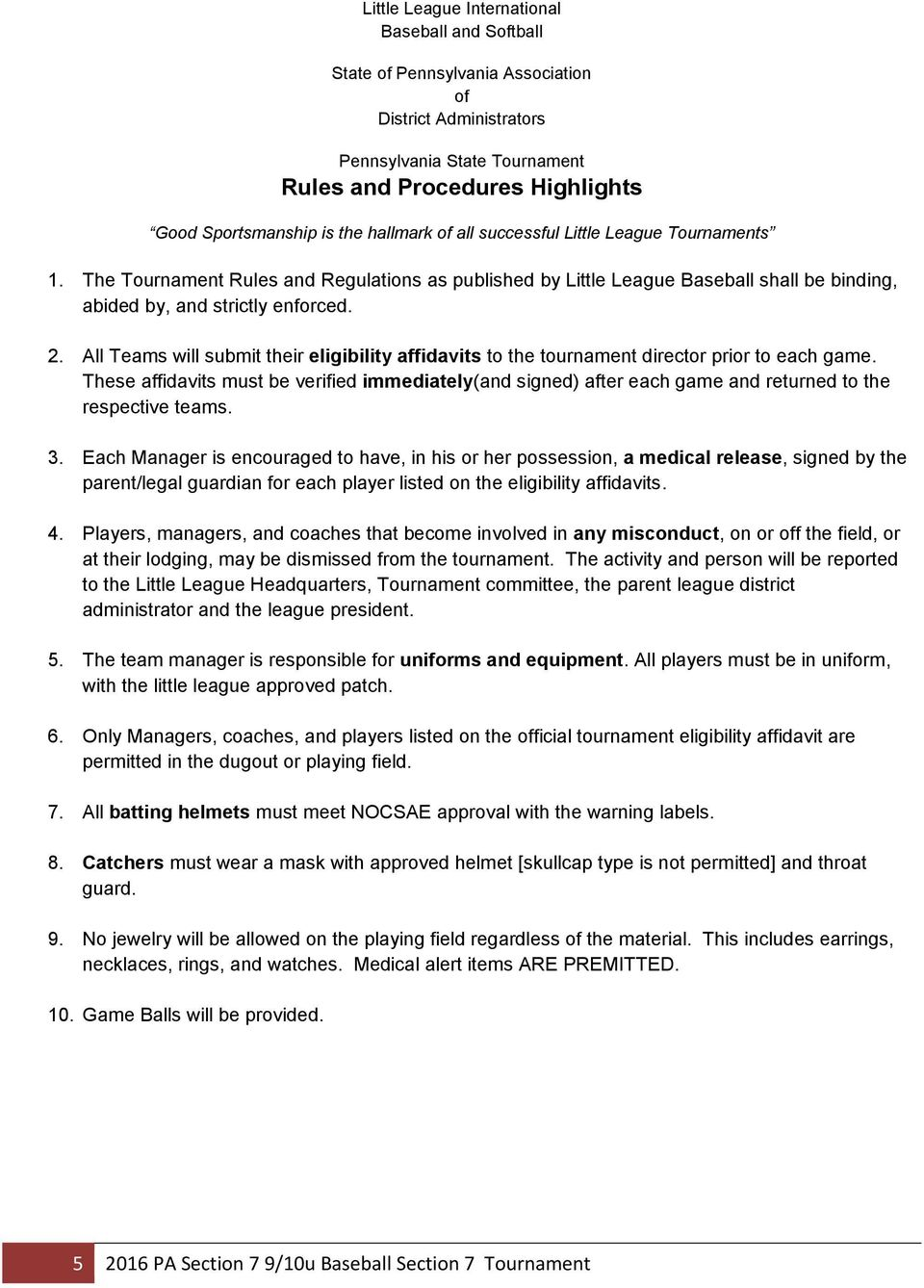 All Teams will submit their eligibility affidavits to the tournament director prior to each game.