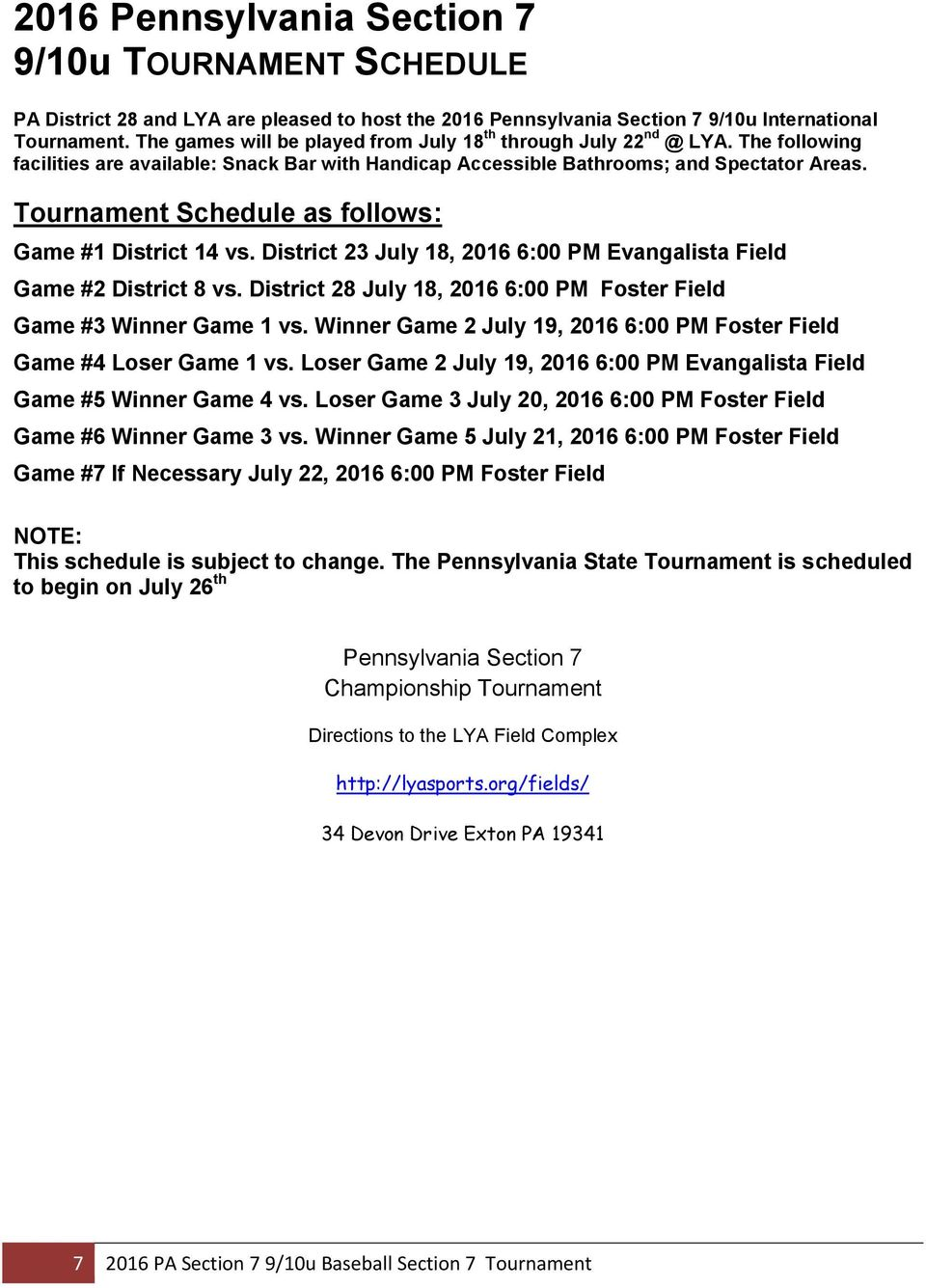 Tournament Schedule as follows: Game #1 District 14 vs. District 23 July 18, 2016 6:00 PM Evangalista Field Game #2 District 8 vs.
