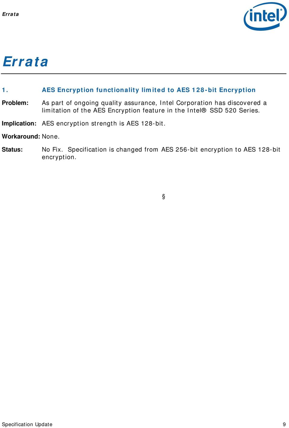 assurance, Intel Corporation has discovered a limitation of the AES Encryption feature in the Intel SSD