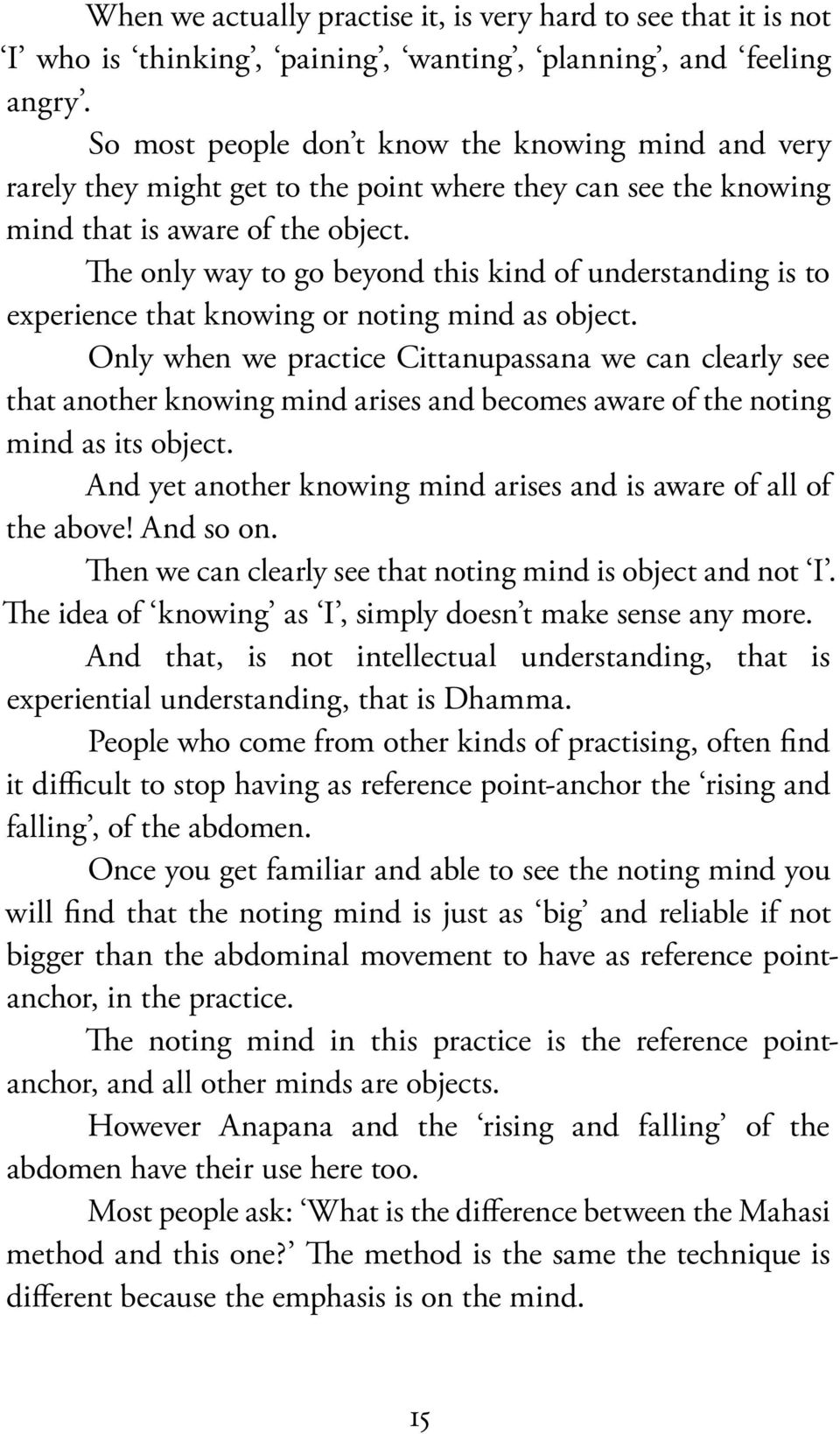e only way to go beyond this kind of understanding is to experience that knowing or noting mind as object.
