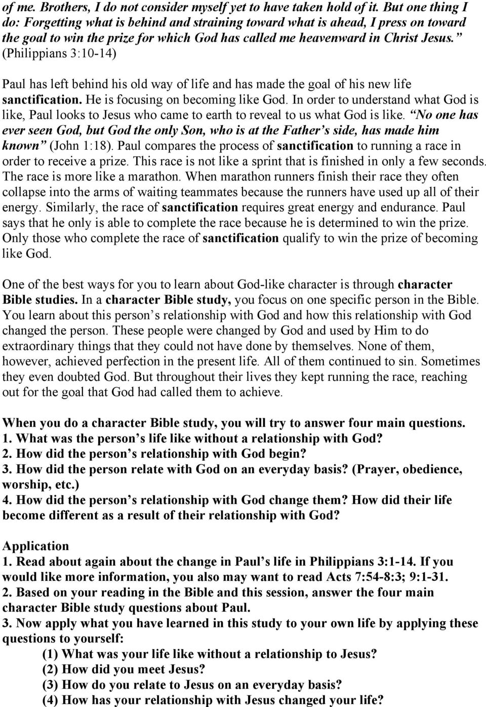 (Philippians 3:10-14) Paul has left behind his old way of life and has made the goal of his new life sanctification. He is focusing on becoming like God.