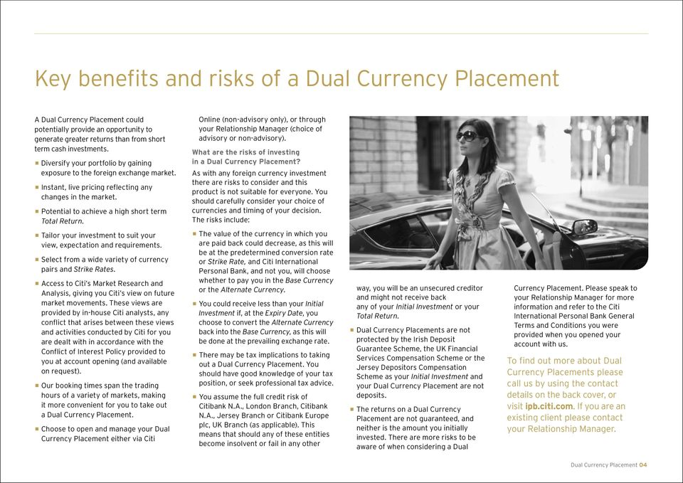 Online (non-advisory only), or through your Relationship Manager (choice of advisory or non-advisory). What are the risks of investing in a Dual Currency Placement?