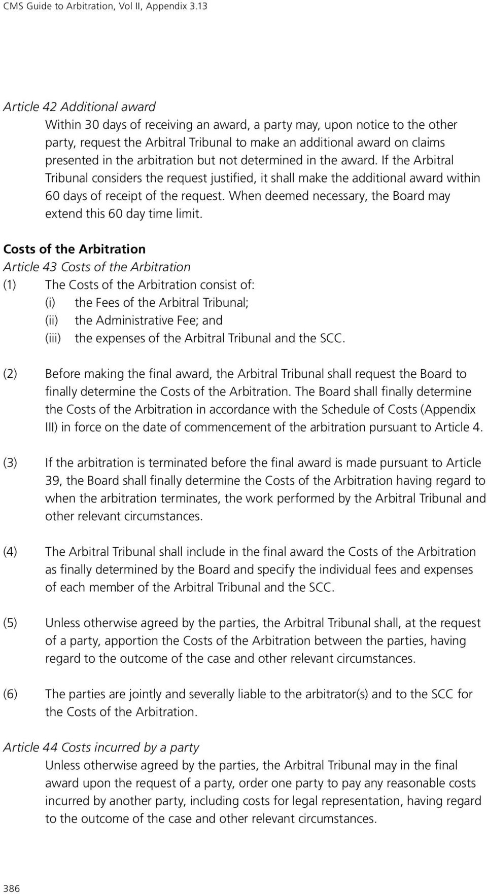 arbitration but not determined in the award. If the Arbitral Tribunal considers the request justified, it shall make the additional award within 60 days of receipt of the request.