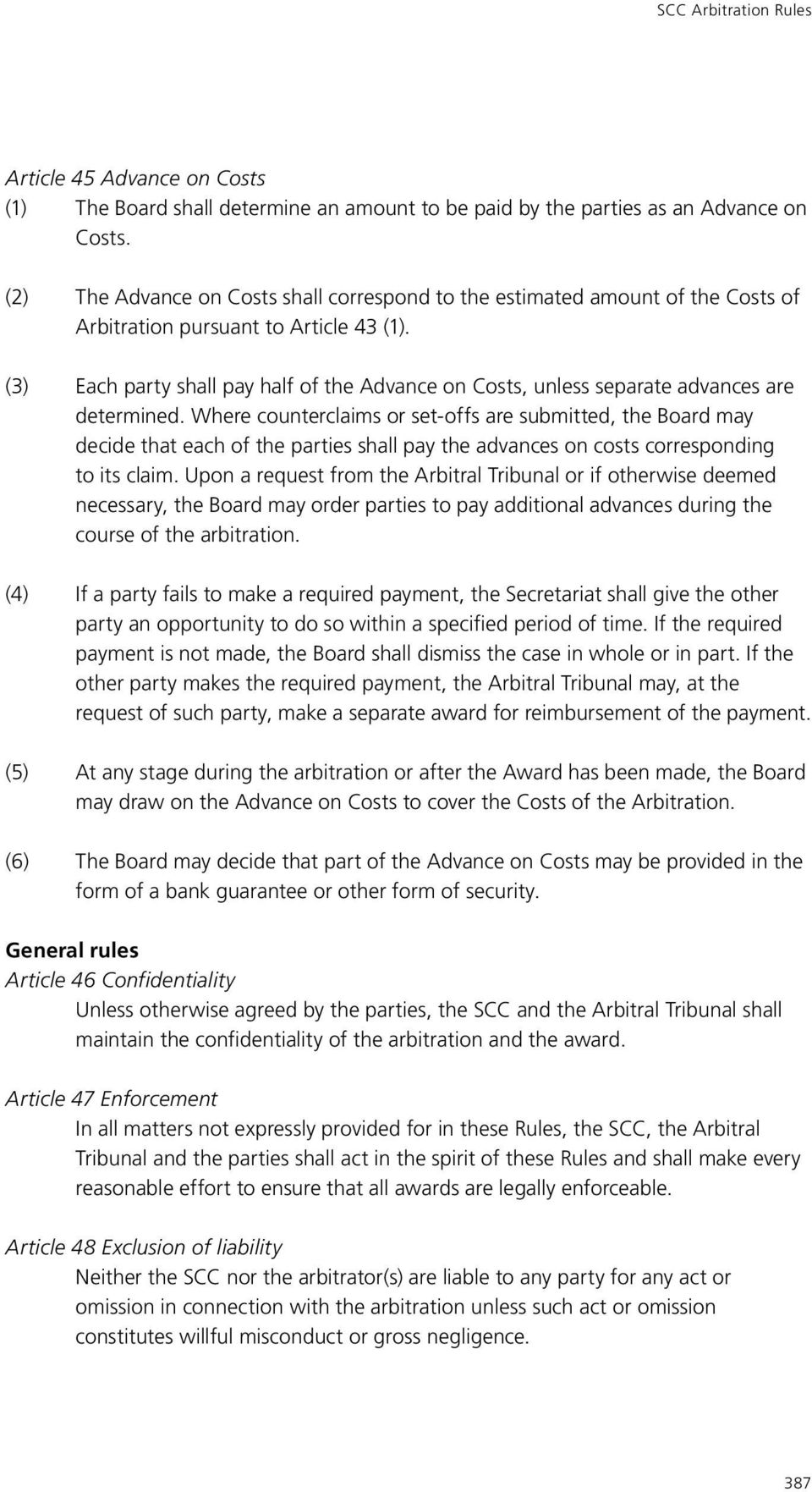 (3) Each party shall pay half of the Advance on Costs, unless separate advances are determined.