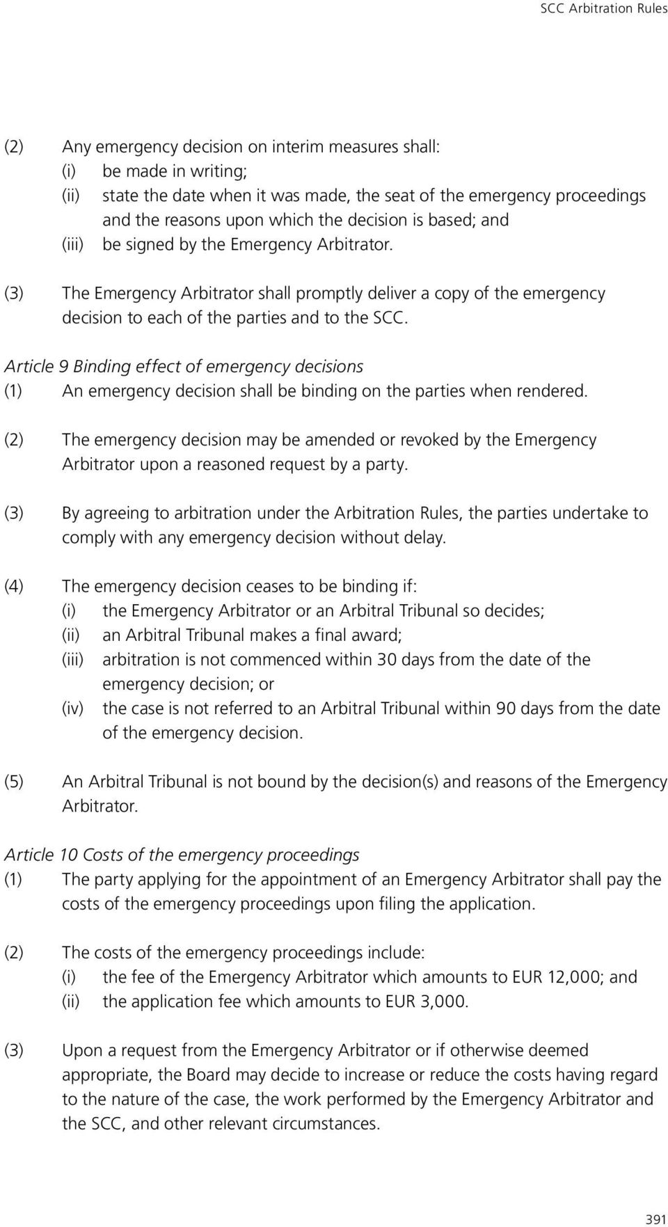 (3) The Emergency Arbitrator shall promptly deliver a copy of the emergency decision to each of the parties and to the SCC.