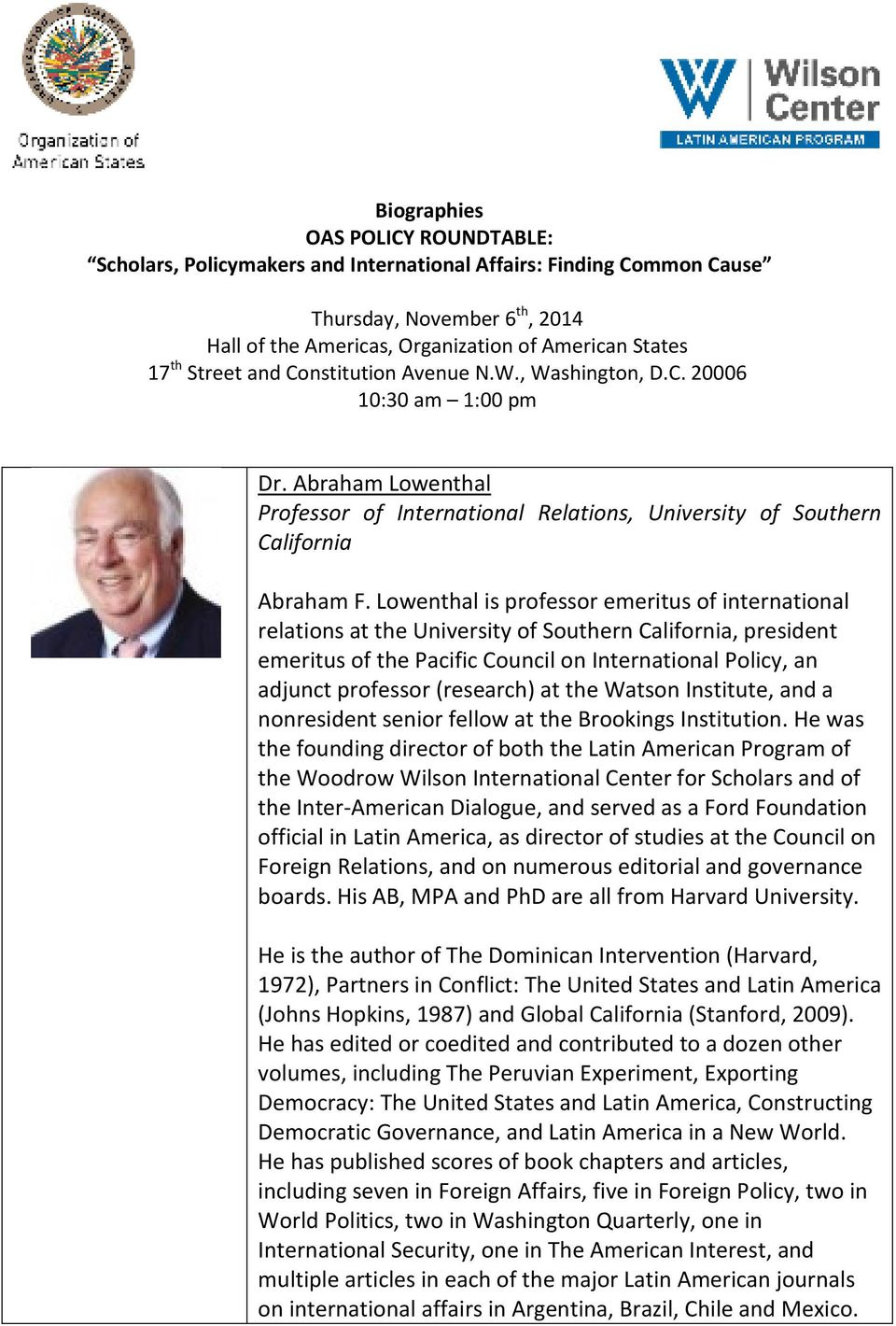 Lowenthal is professor emeritus of international relations at the University of Southern California, president emeritus of the Pacific Council on International Policy, an adjunct professor (research)