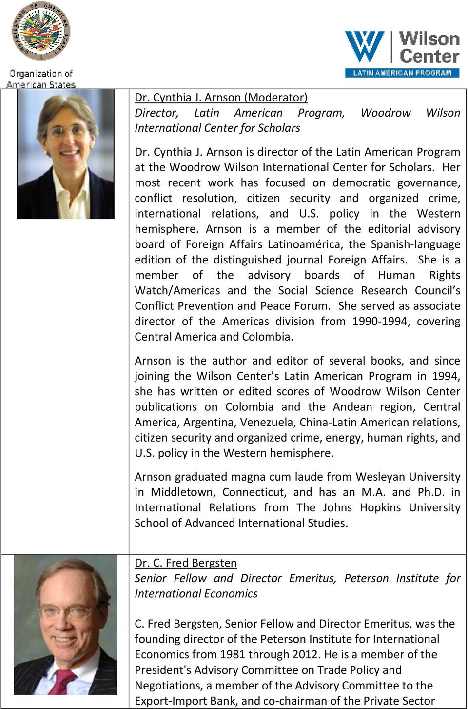 Arnson is a member of the editorial advisory board of Foreign Affairs Latinoamérica, the Spanish-language edition of the distinguished journal Foreign Affairs.