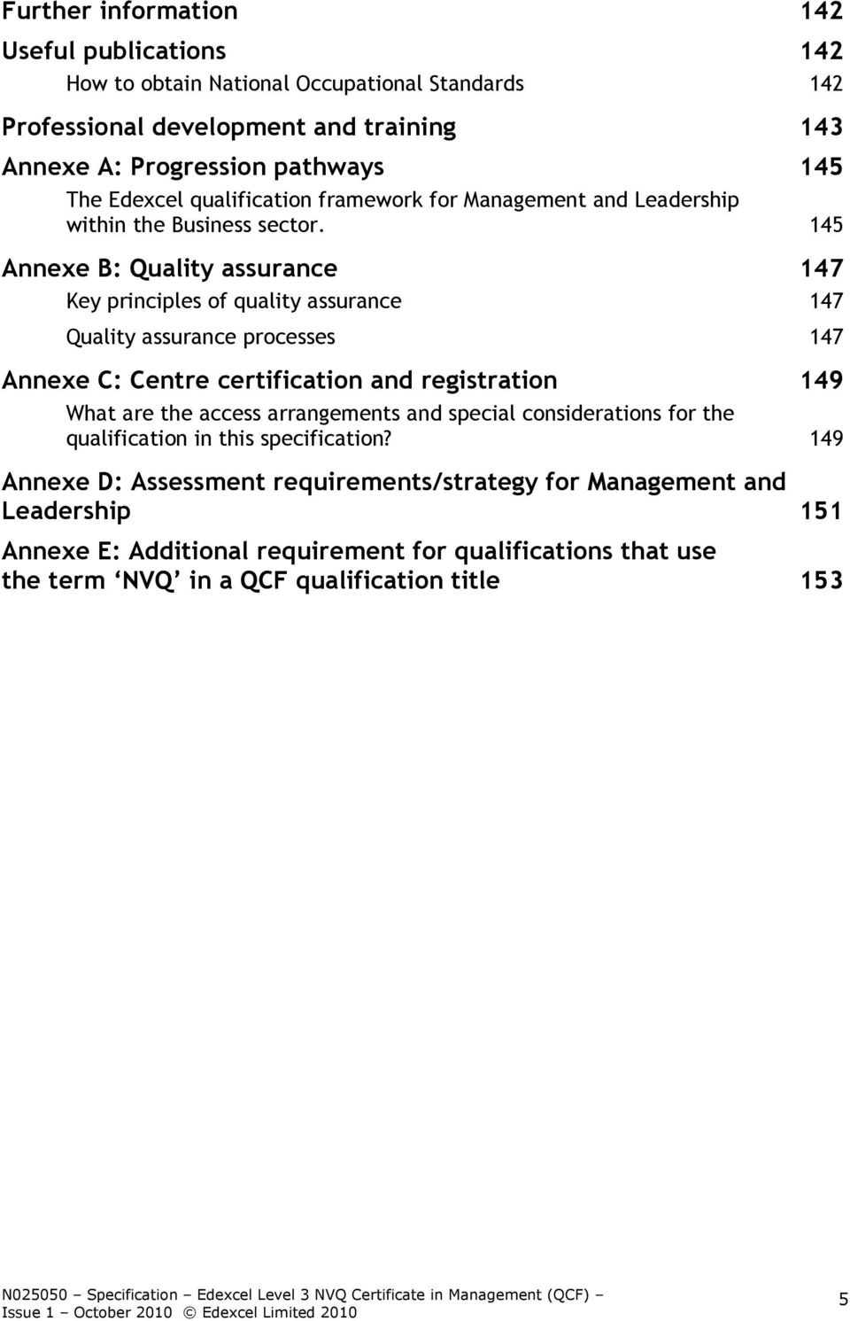 145 Annexe B: Quality assurance 147 Key principles of quality assurance 147 Quality assurance processes 147 Annexe C: Centre certification and registration 149 What are the access