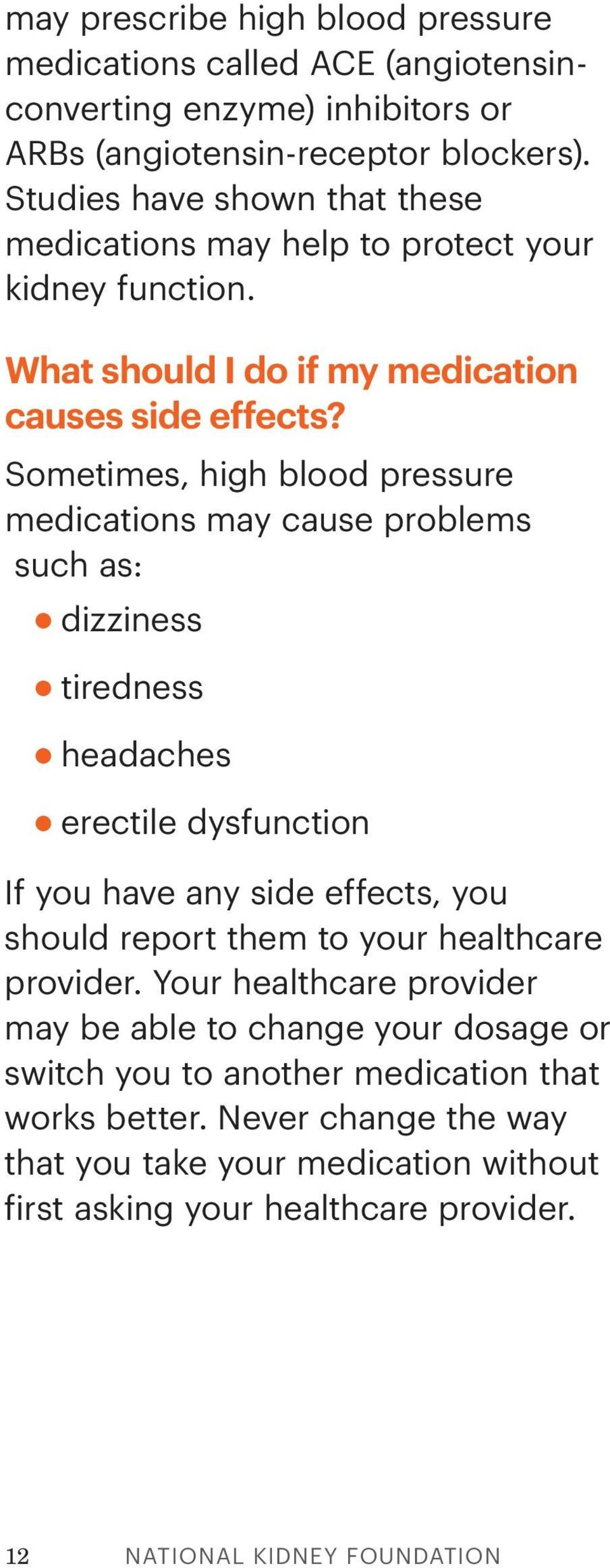 Sometimes, high blood pressure medications may cause problems such as: dizziness tiredness headaches erectile dysfunction If you have any side effects, you should report them to
