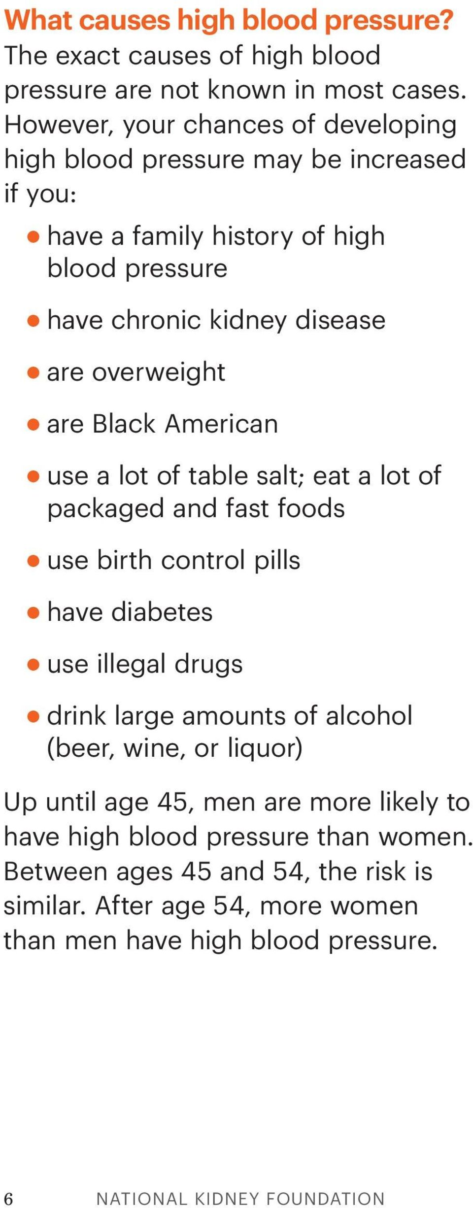 are Black American use a lot of table salt; eat a lot of packaged and fast foods use birth control pills have diabetes use illegal drugs drink large amounts of alcohol