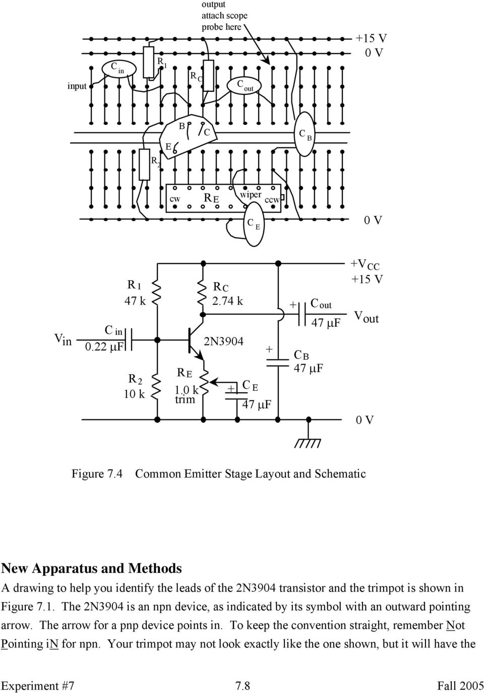 4 Common Emitter Stage Layout and Schematic New Apparatus and Methods A drawing to help you identify the leads of the 2N3904 transistor and the trimpot is shown in Figure 7.