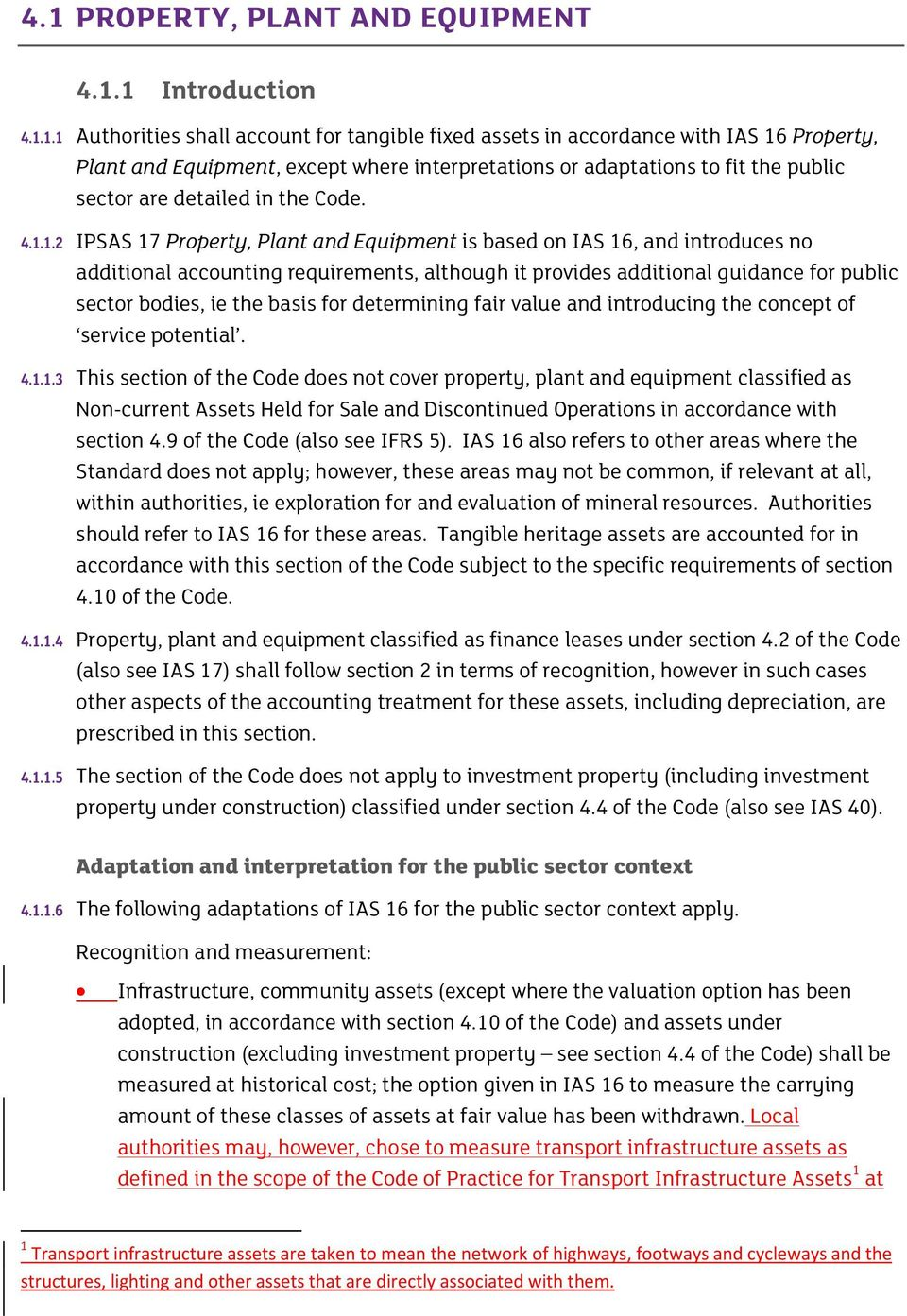 1.2 IPSAS 17 Property, Plant and Equipment is based on IAS 16, and introduces no additional accounting requirements, although it provides additional guidance for public sector bodies, ie the basis