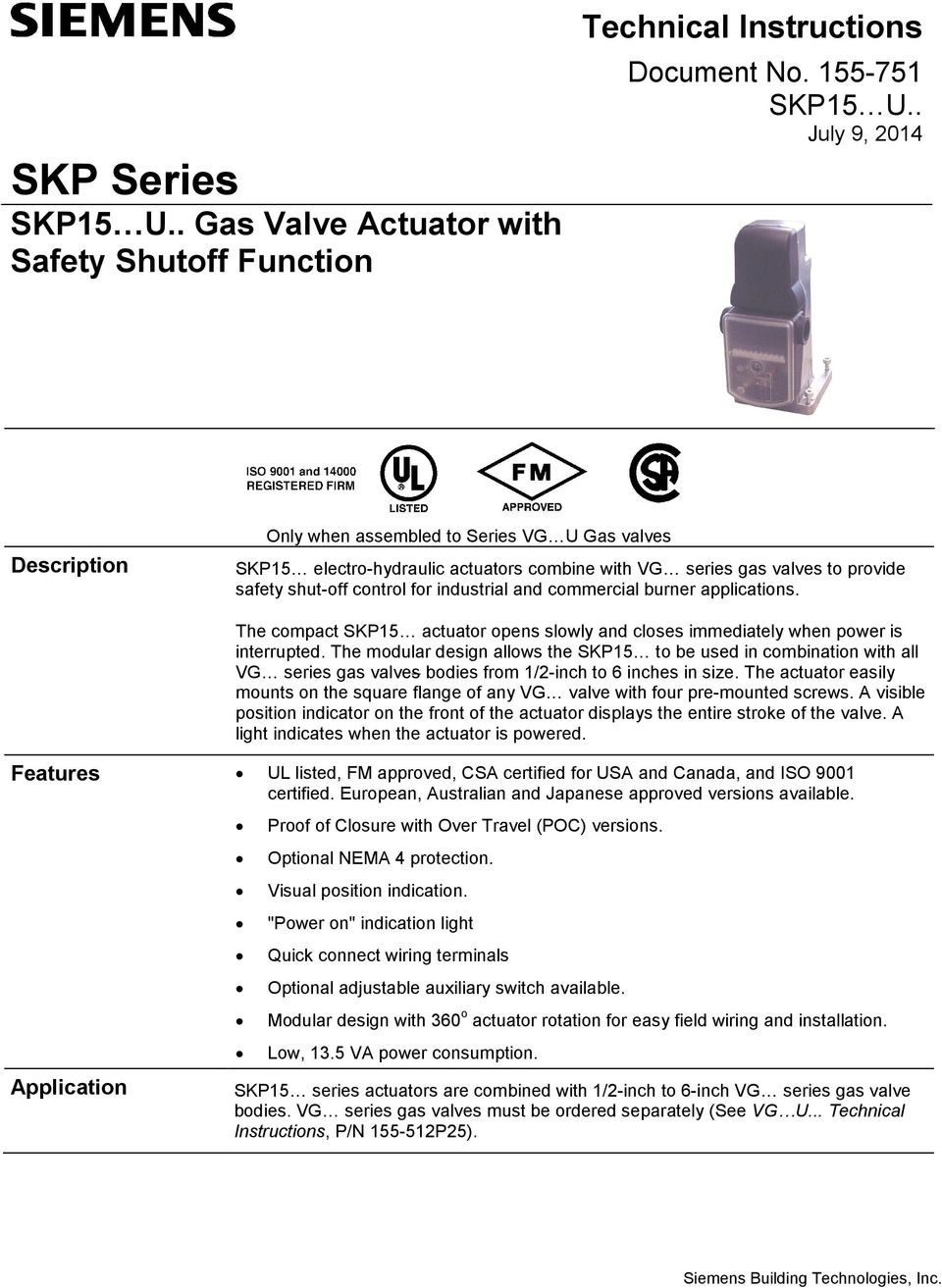 The compact SKP15 actuator opens slowly and closes immediately when power  is interrupted.