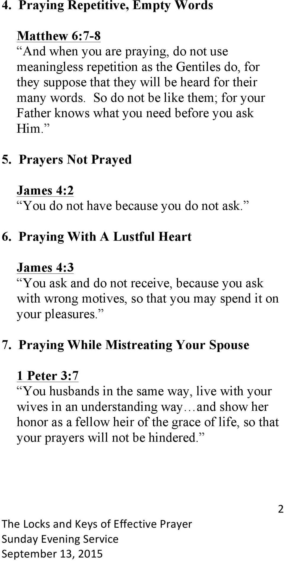 Praying With A Lustful Heart James 4:3 You ask and do not receive, because you ask with wrong motives, so that you may spend it on your pleasures. 7.