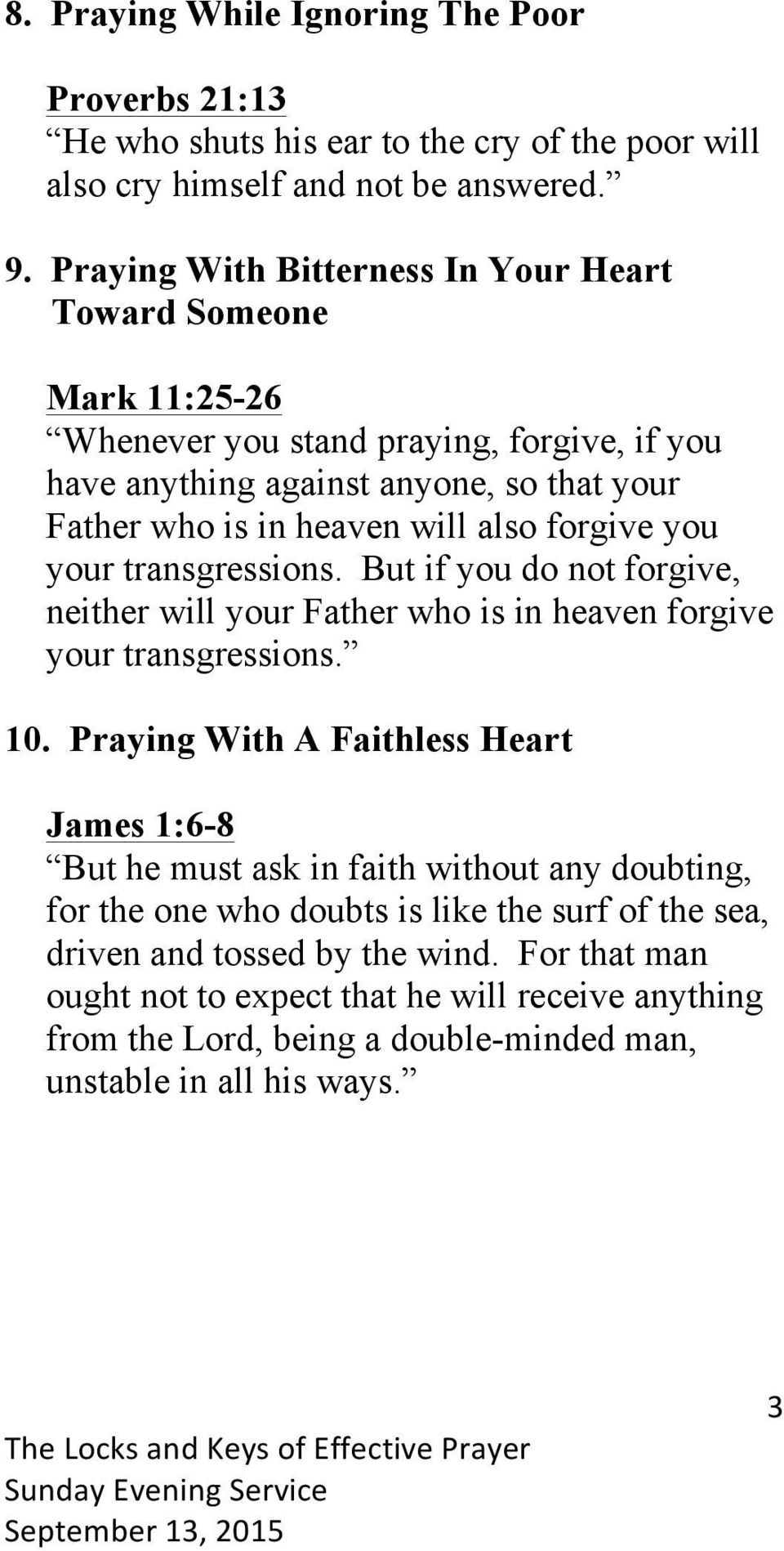 forgive you your transgressions. But if you do not forgive, neither will your Father who is in heaven forgive your transgressions. 10.