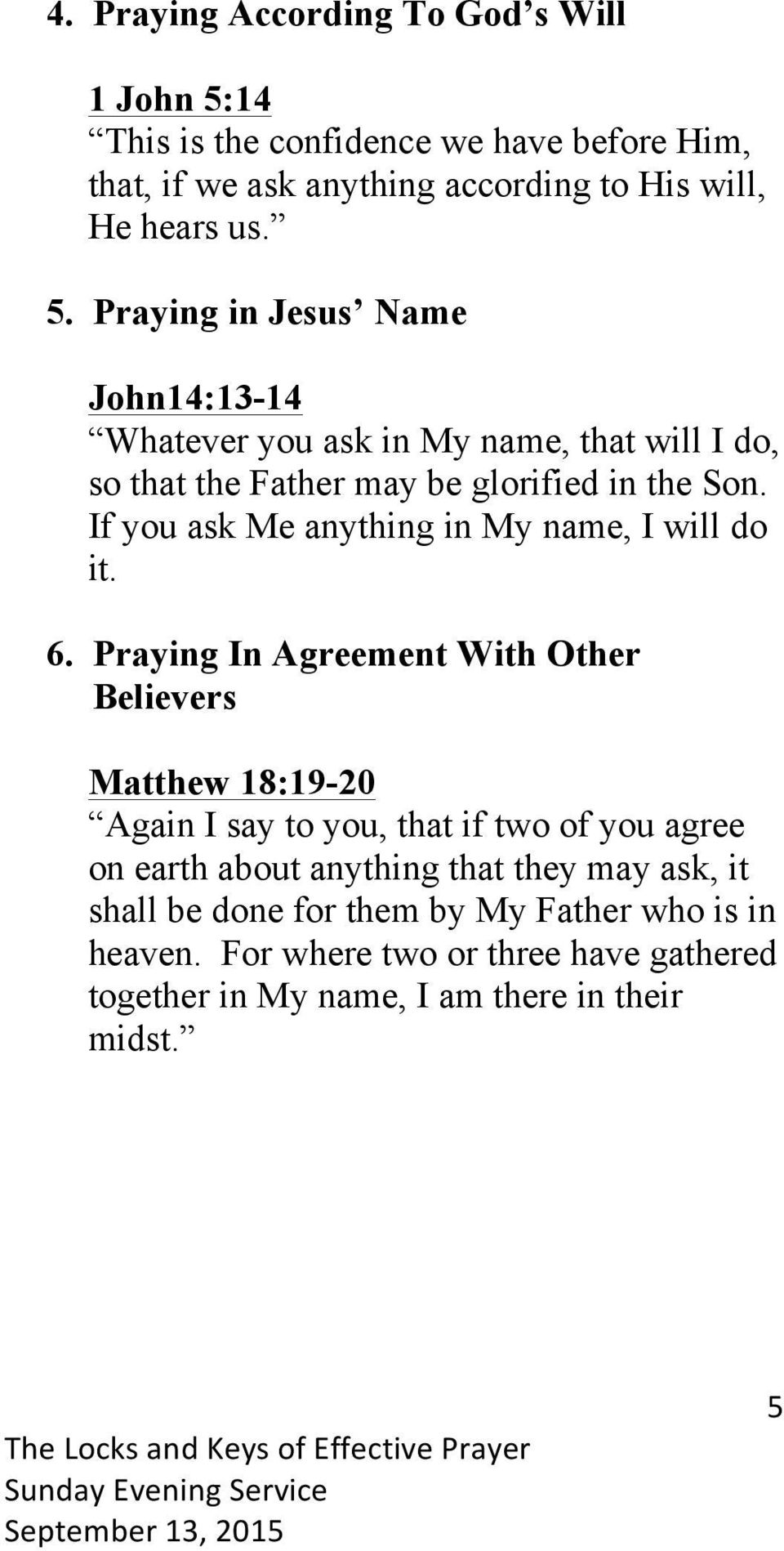 Praying in Jesus Name John14:13-14 Whatever you ask in My name, that will I do, so that the Father may be glorified in the Son.