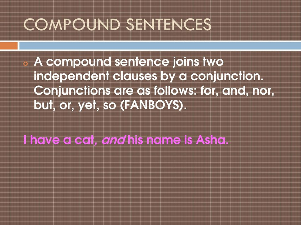 Conjunctions are as follows: for, and, nor, but,