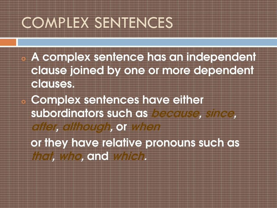 Complex sentences have either subordinators such as because,