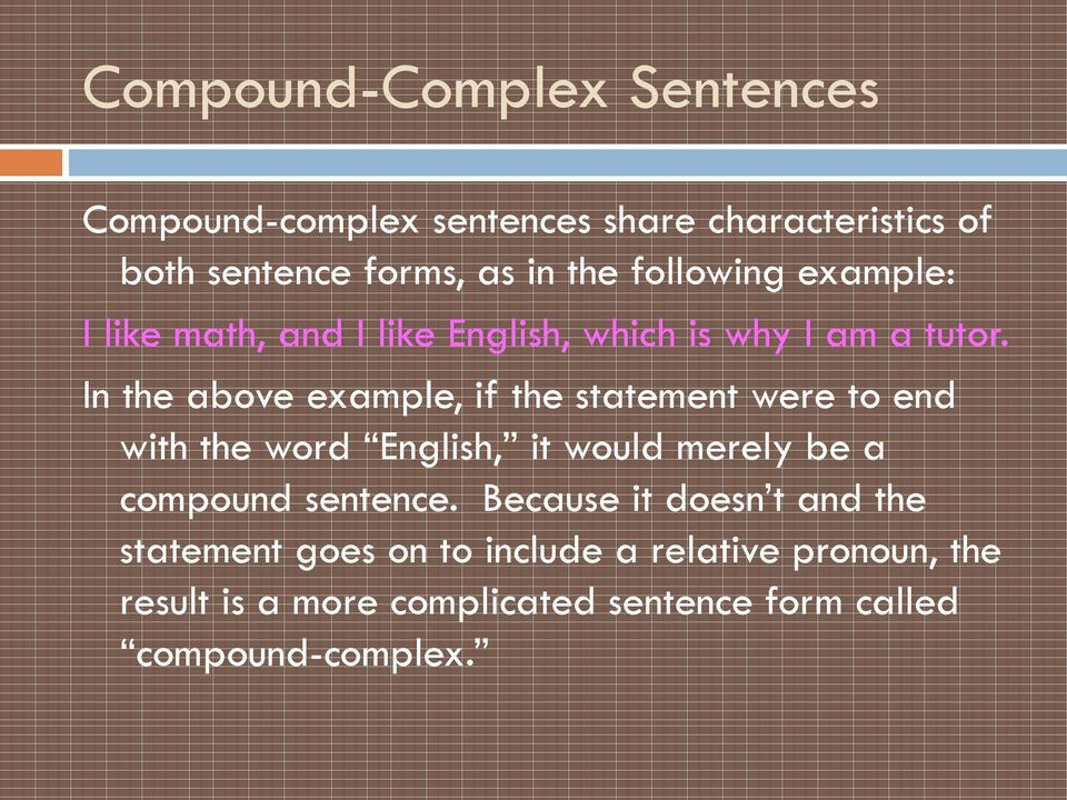 In the above example, if the statement were to end with the word English, it would merely be a compound sentence.