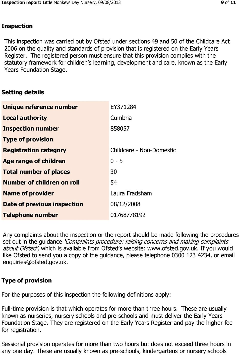 The registered person must ensure that this provision complies with the statutory framework for children s learning, development and care, known as the Early Years Foundation Stage.