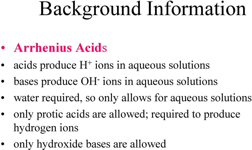 required, so only allows for aqueous solutions only protic acids are