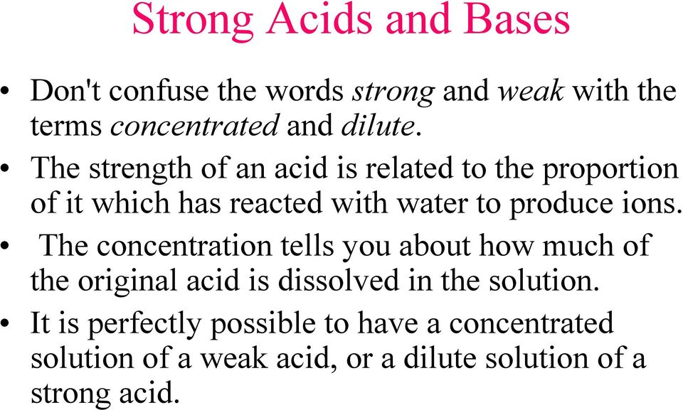 The concentration tells you about how much of the original acid is dissolved in the solution.