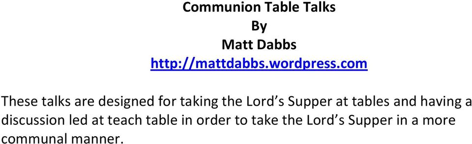 com These talks are designed for taking the Lord s Supper
