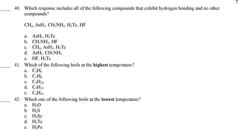 HF, H 2 Te 41. Which of the following boils at the highest temperature? a. C 2 H 6 b. C 3 H 8 c. C 4 H 10 d.