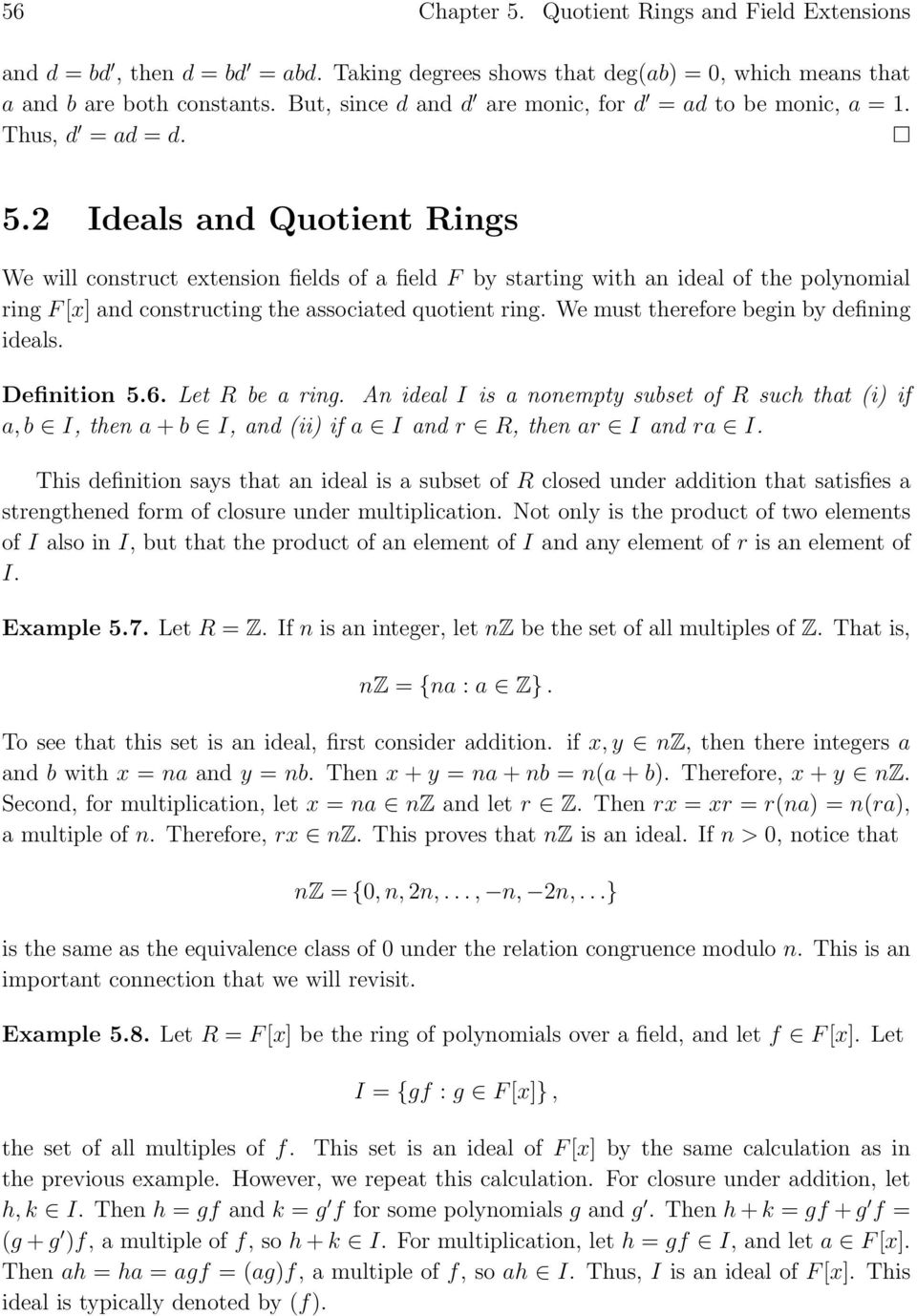 2 Ideals and Quotient Rings We will construct extension fields of a field F by starting with an ideal of the polynomial ring F [x] and constructing the associated quotient ring.
