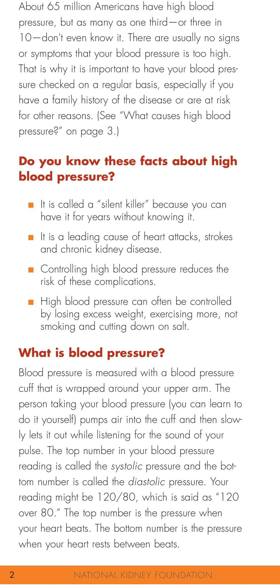 (See What causes high blood pressure? on page 3.) Do you know these facts about high blood pressure? It is called a silent killer because you can have it for years without knowing it.