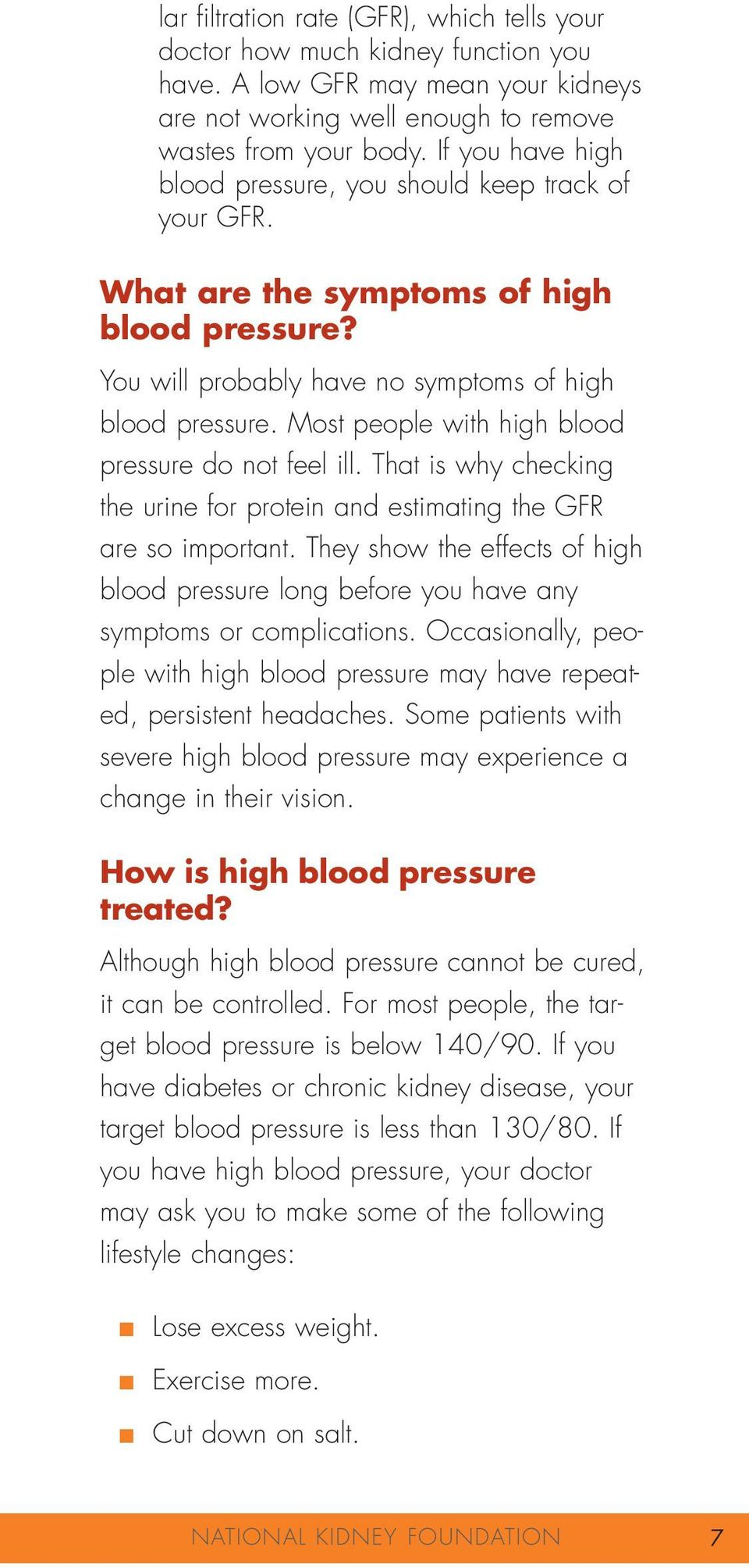 Most people with high blood pressure do not feel ill. That is why checking the urine for protein and estimating the GFR are so important.