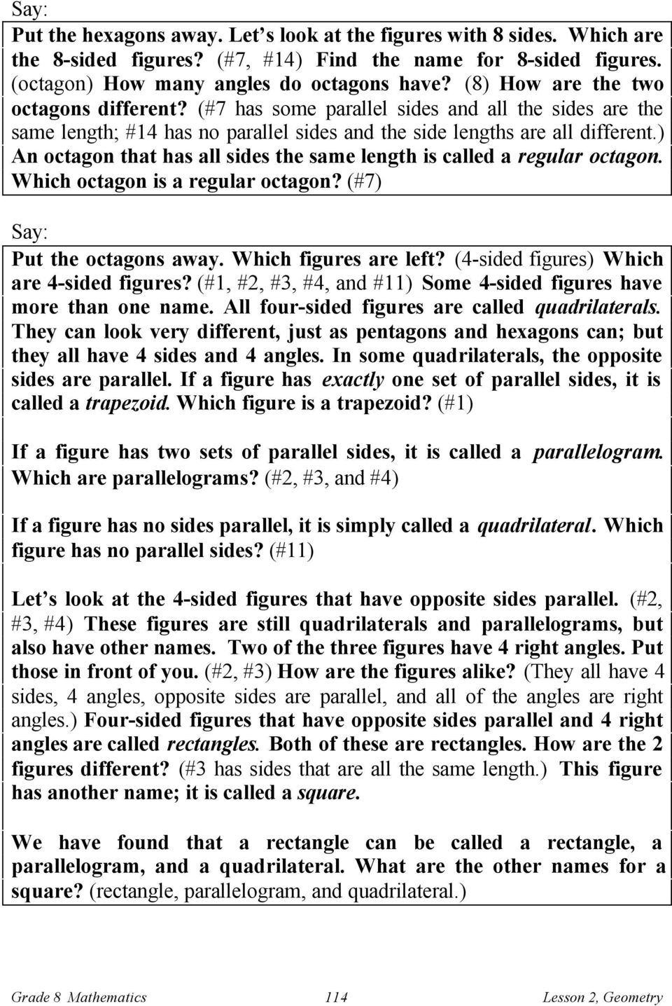 ) An octagon that has all sides the same length is called a regular octagon. Which octagon is a regular octagon? (#7) Put the octagons away. Which figures are left?