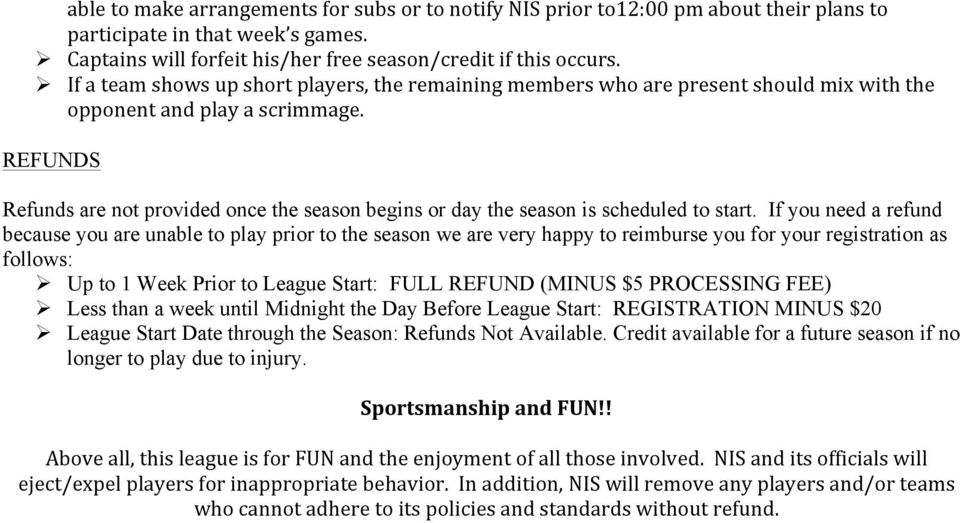 REFUNDS Refunds are not provided once the season begins or day the season is scheduled to start.