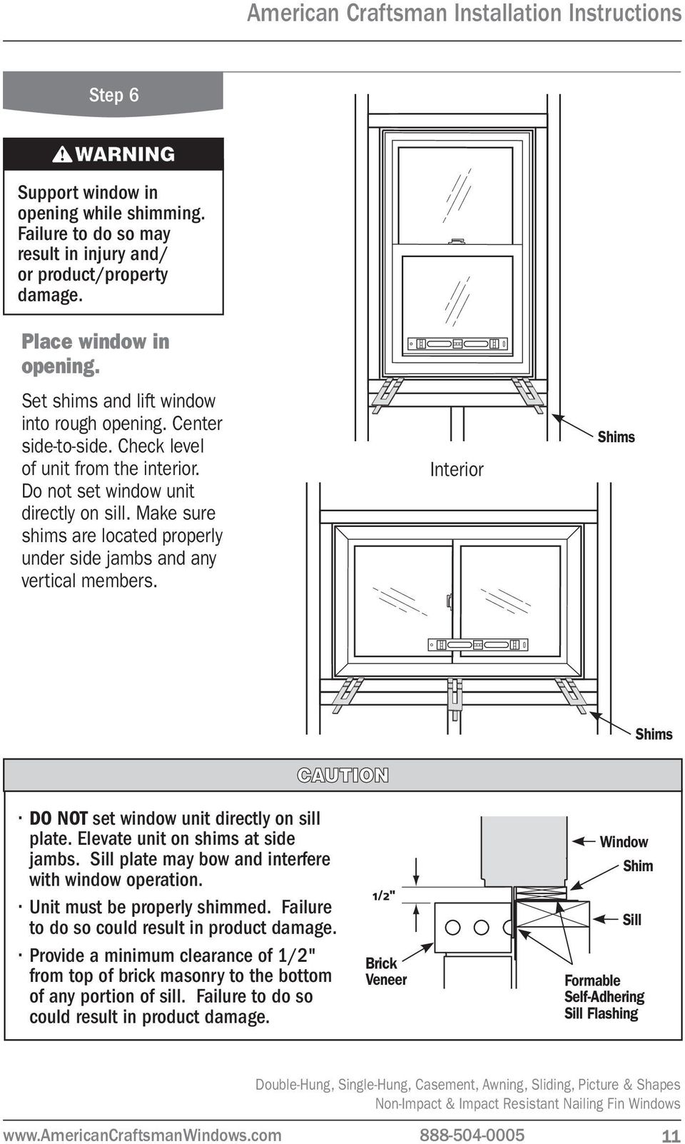 Shims Shims DO NOT set window unit directly on sill plate. Elevate unit on shims at side jambs. Sill plate may bow and interfere with window operation. Unit must be properly shimmed.