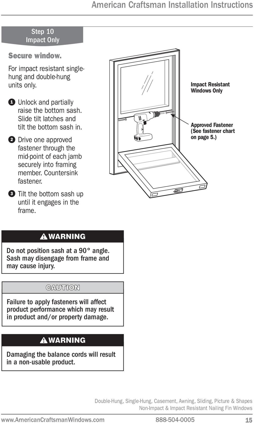 Tilt the bottom sash up until it engages in the frame. Impact Resistant Windows Only Approved Fastener (See fastener chart on page 5.) Do not position sash at a 90 angle.