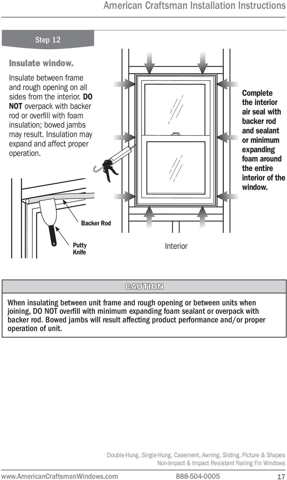 Complete the interior air seal with backer rod and sealant or minimum expanding foam around the entire interior of the window.