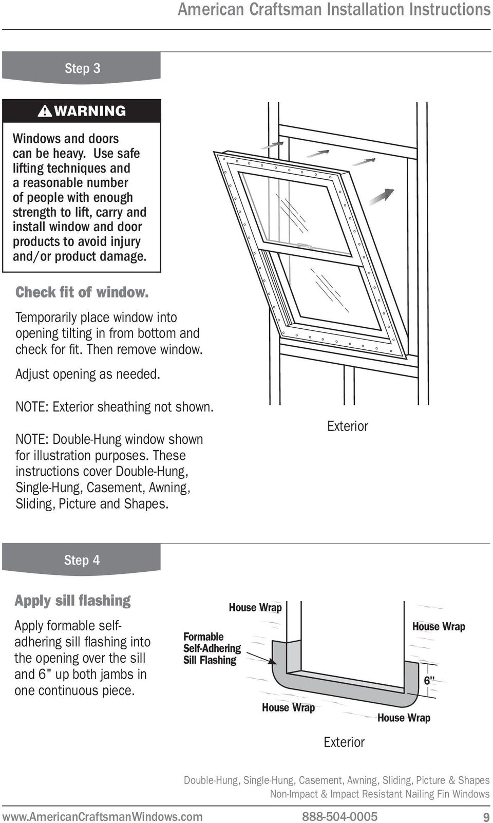 Check fit of window. Temporarily place window into opening tilting in from bottom and check for fit. Then remove window. Adjust opening as needed. NOTE: Exterior sheathing not shown.