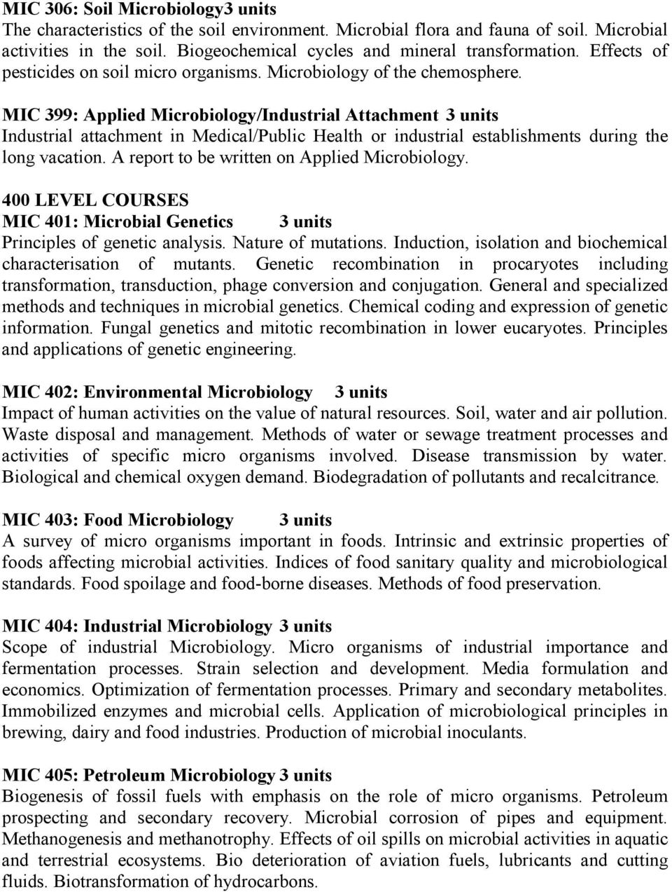 MIC 399: Applied Microbiology/Industrial Attachment 3 units Industrial attachment in Medical/Public Health or industrial establishments during the long vacation.