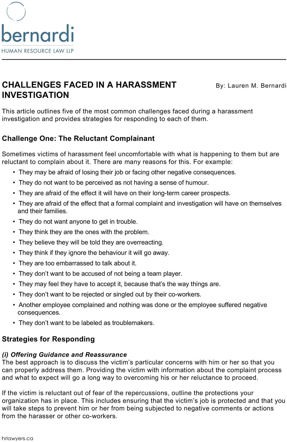 Challenge One: The Reluctant Complainant Sometimes victims of harassment feel uncomfortable with what is happening to them but are reluctant to complain about it. There are many reasons for this.