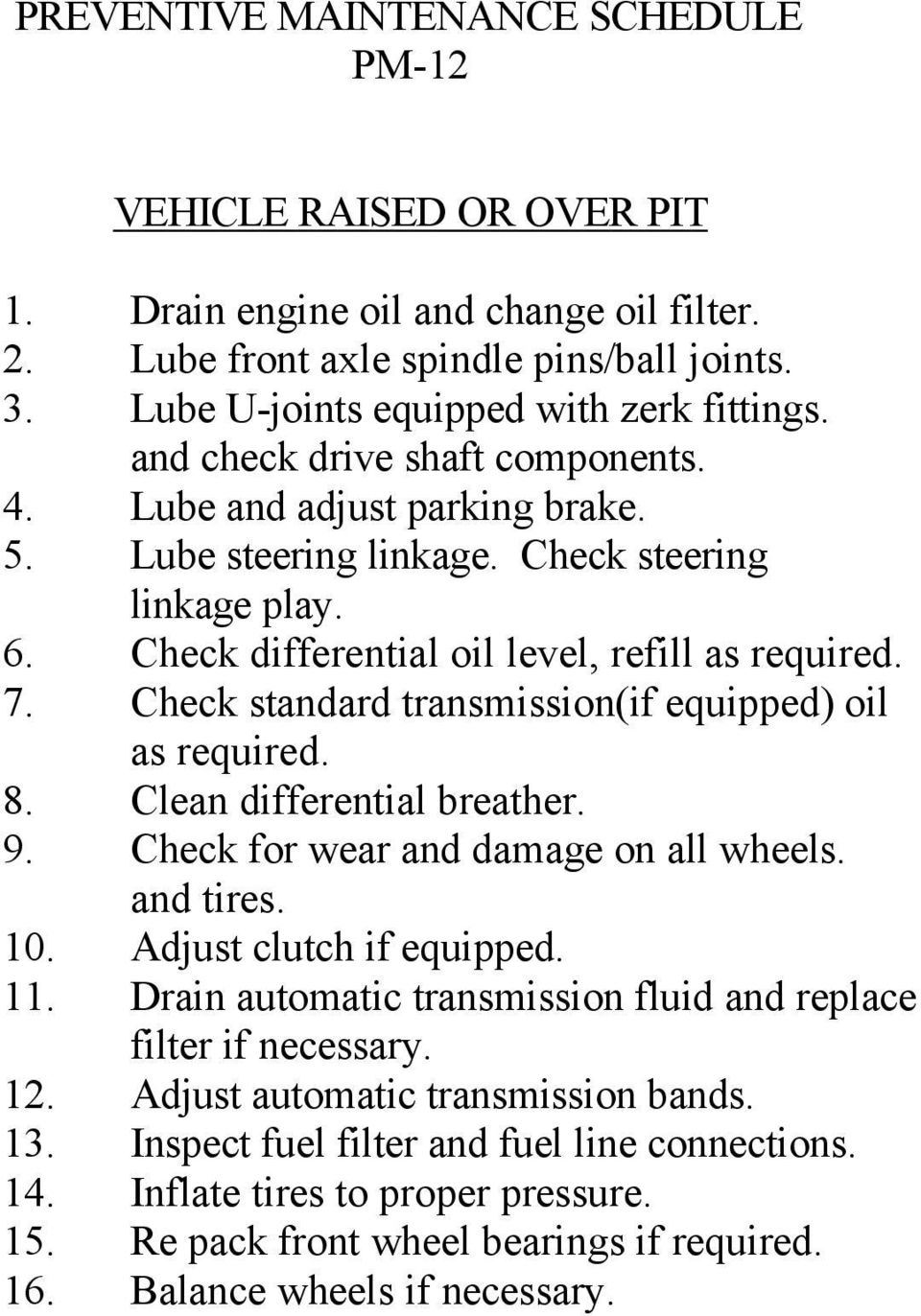 Check standard transmission(if equipped) oil as required. 8. Clean differential breather. 9. Check for wear and damage on all wheels. and tires. 10. Adjust clutch if equipped. 11.
