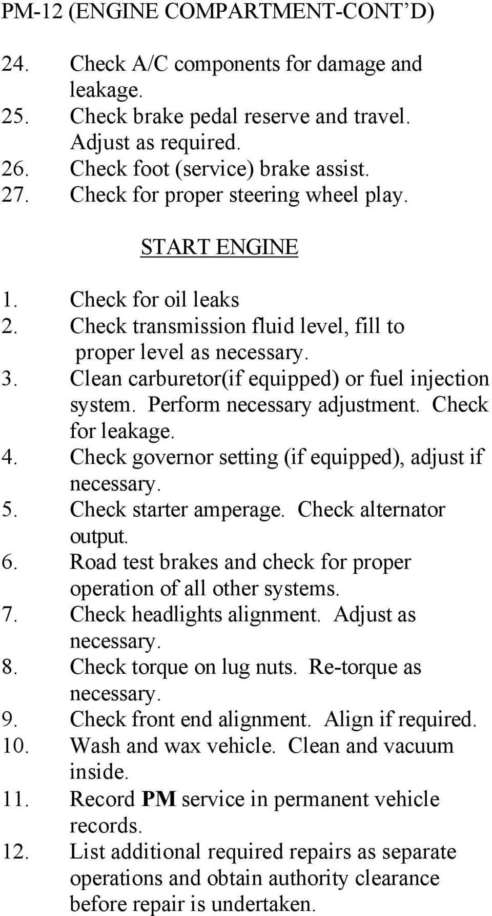 Clean carburetor(if equipped) or fuel injection system. Perform necessary adjustment. Check for leakage. 4. Check governor setting (if equipped), adjust if necessary. 5. Check starter amperage.